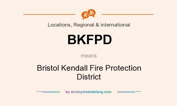 What does BKFPD mean? It stands for Bristol Kendall Fire Protection District