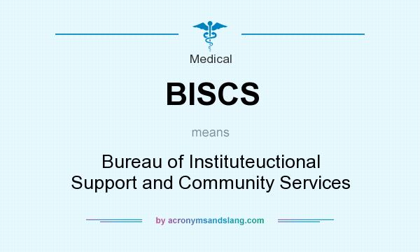 What does BISCS mean? It stands for Bureau of Instituteuctional Support and Community Services