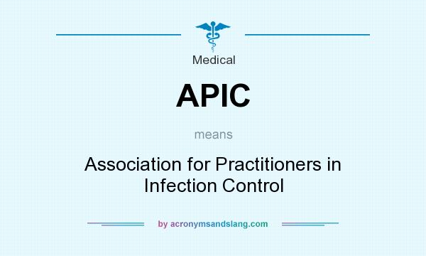 What does APIC mean? It stands for Association for Practitioners in Infection Control