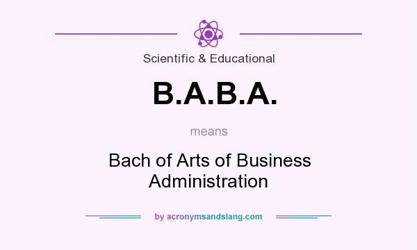 What does B.A.B.A. mean? It stands for Bach of Arts of Business Administration