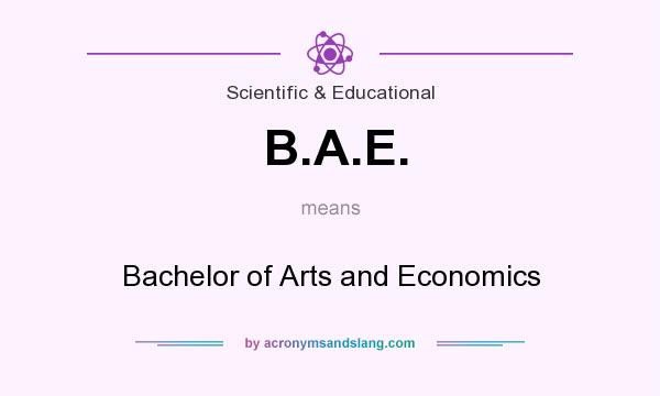What does B.A.E. mean? It stands for Bachelor of Arts and Economics
