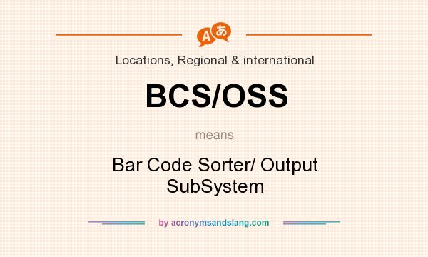 What does BCS/OSS mean? It stands for Bar Code Sorter/ Output SubSystem