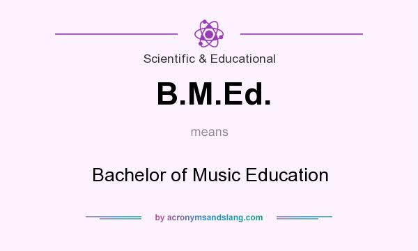 What does B.M.Ed. mean? It stands for Bachelor of Music Education