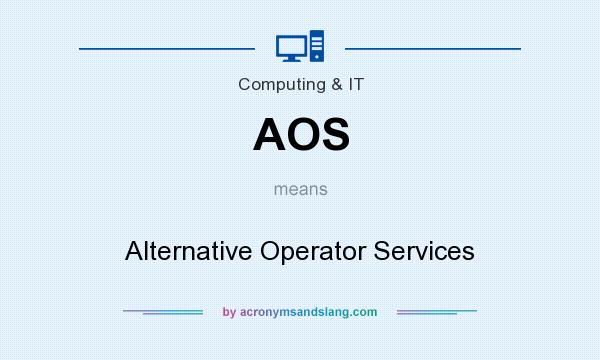 What does AOS mean? It stands for Alternative Operator Services
