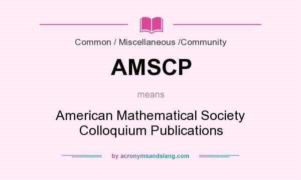 What does AMSCP mean? It stands for American Mathematical Society Colloquium Publications