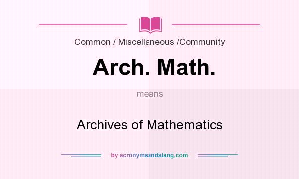 What does Arch. Math. mean? It stands for Archives of Mathematics