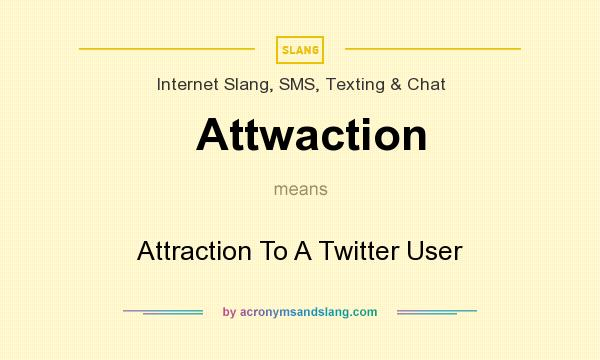 What does Attwaction mean? It stands for Attraction To A Twitter User
