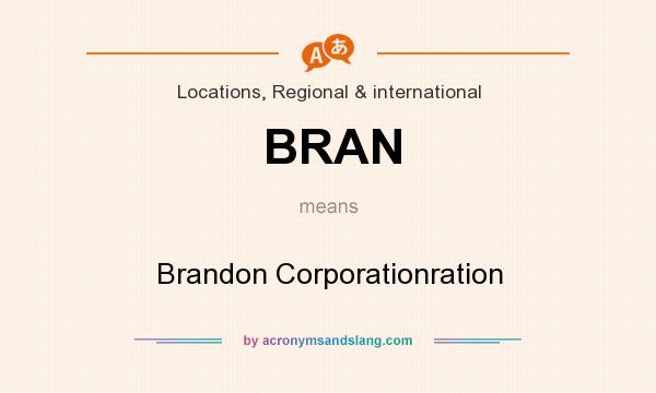 What does BRAN mean? It stands for Brandon Corporationration