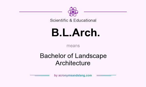What does B.L.Arch. mean? It stands for Bachelor of Landscape Architecture