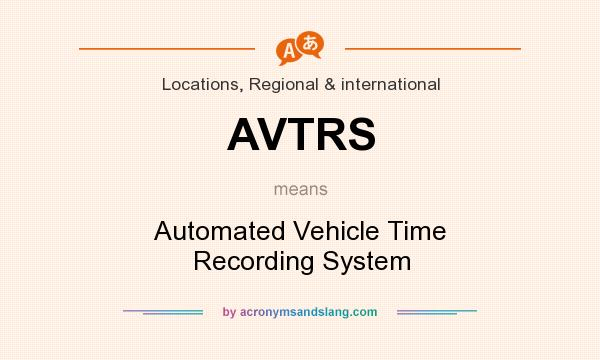What does AVTRS mean? It stands for Automated Vehicle Time Recording System
