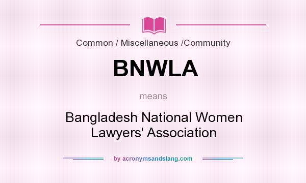What does BNWLA mean? It stands for Bangladesh National Women Lawyers` Association