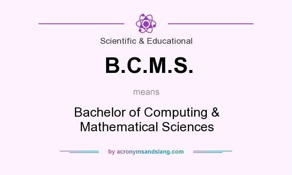 What does B.C.M.S. mean? It stands for Bachelor of Computing & Mathematical Sciences