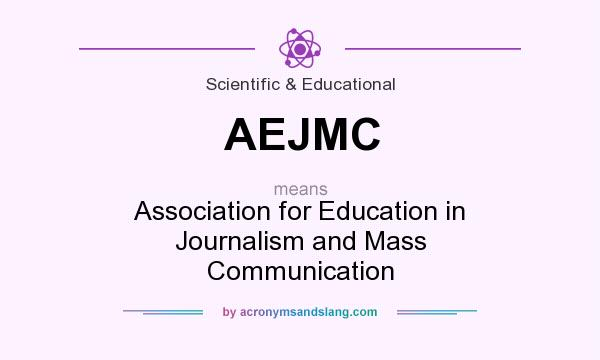 What does AEJMC mean? It stands for Association for Education in Journalism and Mass Communication