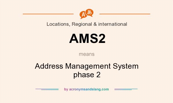 What does AMS2 mean? It stands for Address Management System phase 2
