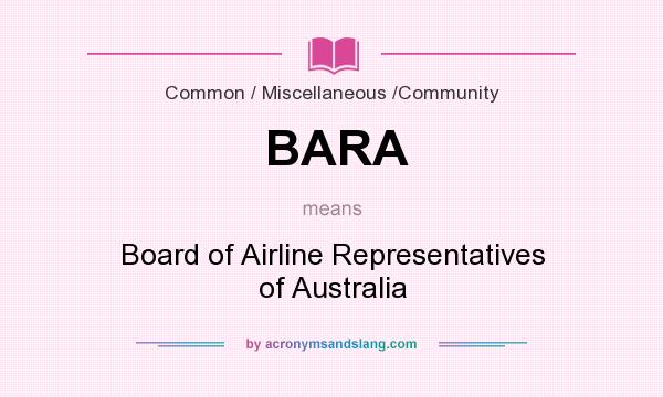 What does BARA mean? It stands for Board of Airline Representatives of Australia