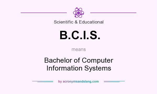 What does B.C.I.S. mean? It stands for Bachelor of Computer Information Systems