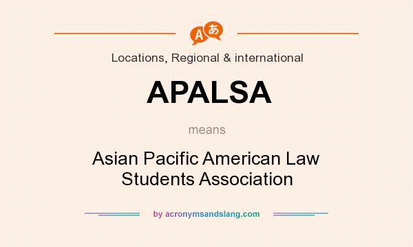 What does APALSA mean? It stands for Asian Pacific American Law Students Association