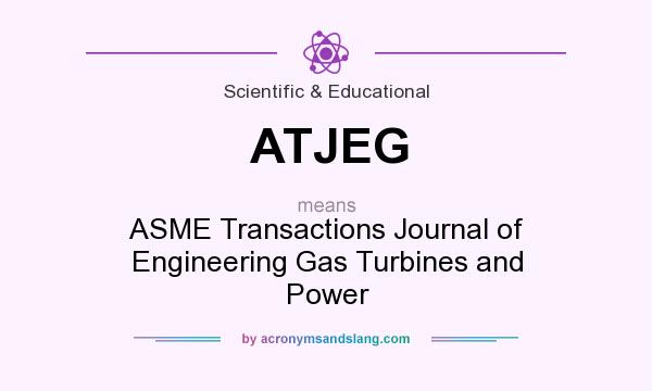 What does ATJEG mean? It stands for ASME Transactions Journal of Engineering Gas Turbines and Power