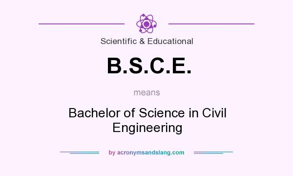 What does B.S.C.E. mean? It stands for Bachelor of Science in Civil Engineering