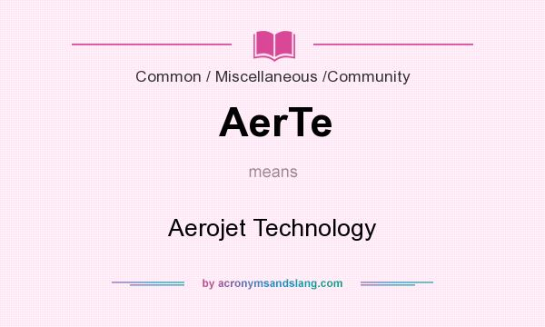 What does AerTe mean? It stands for Aerojet Technology