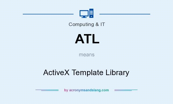 What does ATL mean? It stands for ActiveX Template Library