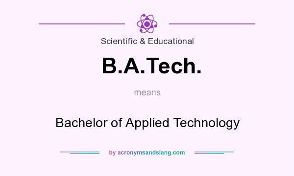 What does B.A.Tech. mean? It stands for Bachelor of Applied Technology