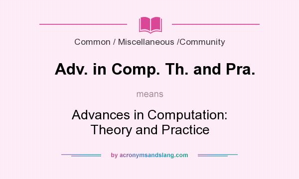 What does Adv. in Comp. Th. and Pra. mean? It stands for Advances in Computation: Theory and Practice