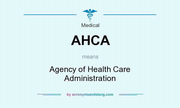 What does AHCA mean? It stands for Agency of Health Care Administration
