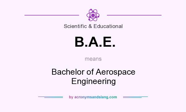 What does B.A.E. mean? It stands for Bachelor of Aerospace Engineering