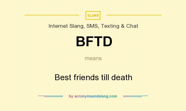 What does BFTD mean? It stands for Best friends till death