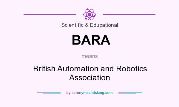 What does BARA mean? It stands for British Automation and Robotics Association