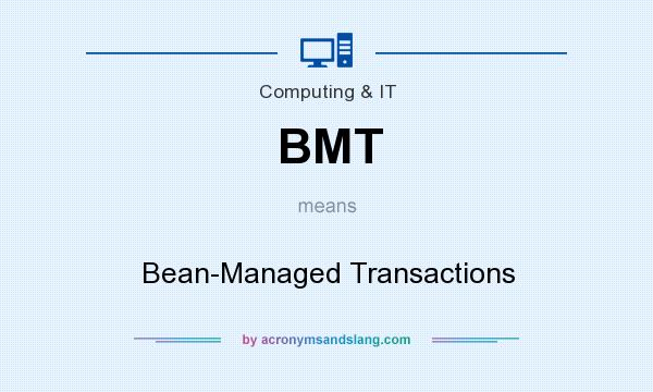 What does BMT mean? It stands for Bean-Managed Transactions