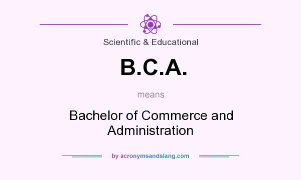 What does B.C.A. mean? It stands for Bachelor of Commerce and Administration