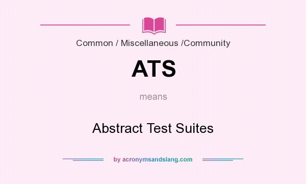 What does ATS mean? It stands for Abstract Test Suites