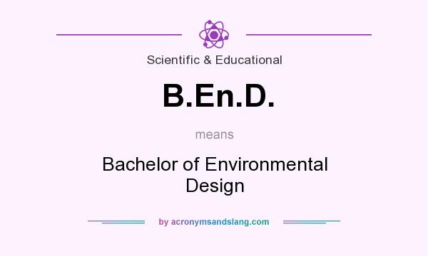 What does B.En.D. mean? It stands for Bachelor of Environmental Design