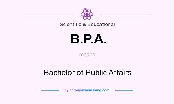 What does B.P.A. mean? It stands for Bachelor of Public Affairs