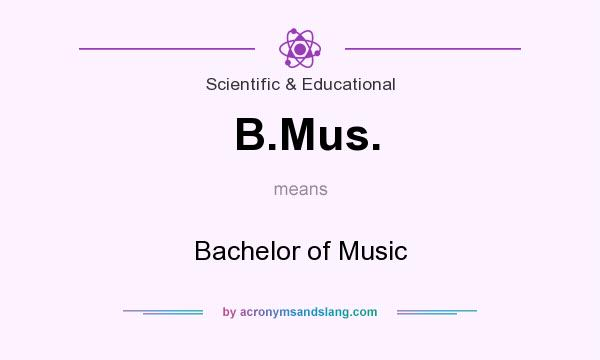 What does B.Mus. mean? It stands for Bachelor of Music