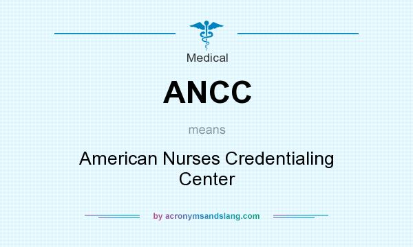 What does ANCC mean? It stands for American Nurses Credentialing Center