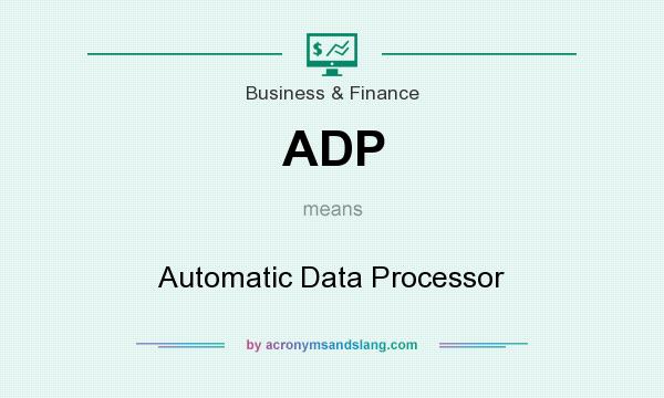 What does ADP mean? It stands for Automatic Data Processor