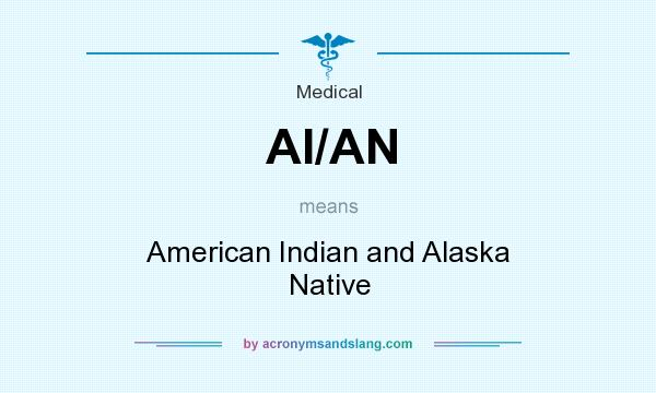 What does AI/AN mean? It stands for American Indian and Alaska Native