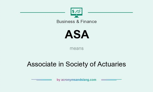 What does ASA mean? It stands for Associate in Society of Actuaries