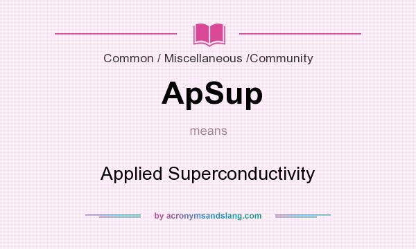 What does ApSup mean? It stands for Applied Superconductivity