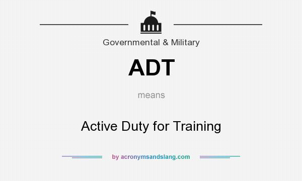 What does ADT mean? It stands for Active Duty for Training