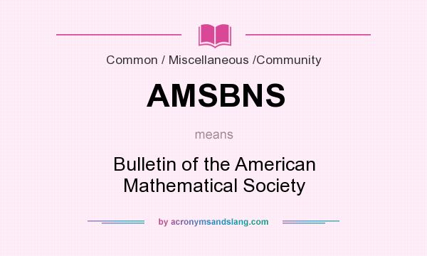 What does AMSBNS mean? It stands for Bulletin of the American Mathematical Society
