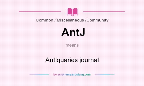 What does AntJ mean? It stands for Antiquaries journal