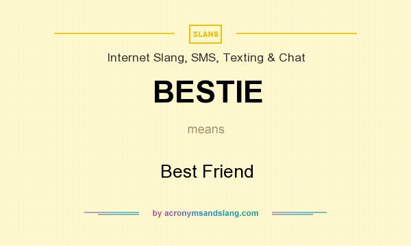 What does BESTIE mean? It stands for Best Friend