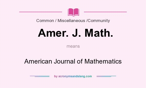 What does Amer. J. Math. mean? It stands for American Journal of Mathematics