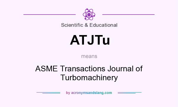 What does ATJTu mean? It stands for ASME Transactions Journal of Turbomachinery