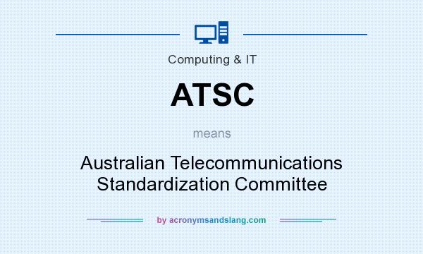What does ATSC mean? It stands for Australian Telecommunications Standardization Committee