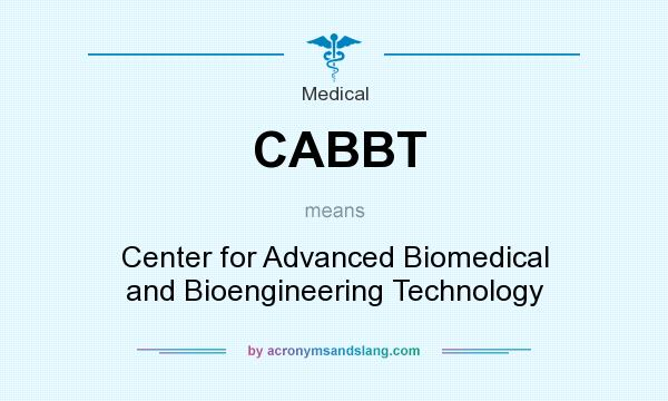 What does CABBT mean? It stands for Center for Advanced Biomedical and Bioengineering Technology